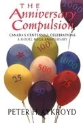 The Anniversary Compulsion: Canada's Centennial Celebrations, A Model Mega-Anniversary