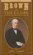 Brown of the Globe: Volume Two: Statesman of Confederation 1860-1880