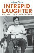 Intrepid Laughter: Preston Sturges and the Movies