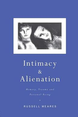 Intimacy and Alienation: Memory, Trauma and Personal Being
