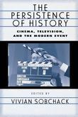 The Persistence of History: Cinema, Television and the Modern Event