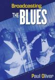 Broadcasting the Blues: Black Blues in the Segregation Era: Black Blues in the Segregation Era