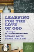 Learning for the Love of God: A Student's Guide to Academic Faithfulness