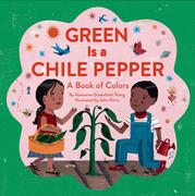 Green Is a Chile Pepper: A Book of Colors