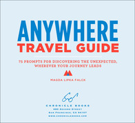 Anywhere Travel Guide: 75 Prompts for Discovering the Unexpected, Wherever Your Journey Leads