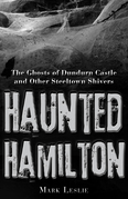 Haunted Hamilton: The Ghosts of Dundurn Castle and Other Steeltown Shivers