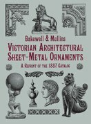 Victorian Architectural Sheet-Metal Ornaments: A Reprint of the 1887 Catalog