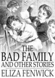 The Bad Family: And Other Stories