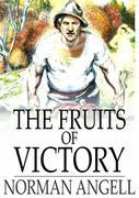 The Fruits of Victory: A Sequel to the Great Illusion