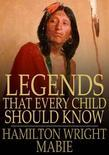 Legends That Every Child Should Know: A Selection of the Great Legends of All Times for Young People