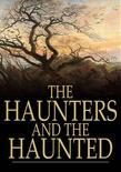 The Haunters and the Haunted: Ghost Stories and Tales of Supernatural