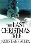 The Last Christmas Tree: An Idyl of Immortality