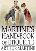 Martine's Hand-Book of Etiquette: And Guide to True Politeness