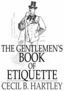 The Gentlemen's Book of Etiquette: And Manual of Politeness