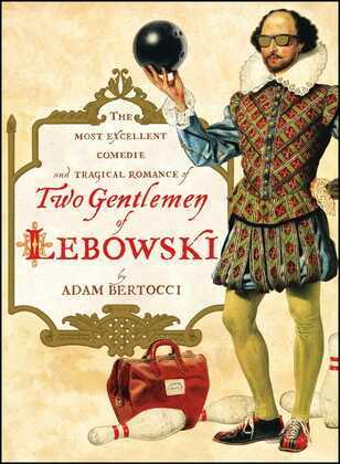 Two Gentlemen of Lebowski: A Most Excellent Comedie and Tragical Romance