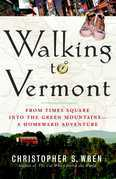 Walking to Vermont: From Times Square into the Green Mountains -- a Homeward Adventure