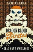 Dead Man's Whirlpool: Dragon Blood Pirates: Book Fourteen