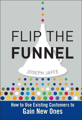 Flip the Funnel: How to Use Existing Customers to Gain New Ones