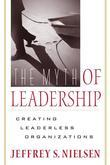 The Myth of Leadership: Creating Leaderless Organizations