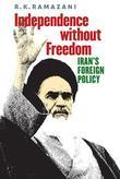 Independence without Freedom: Iran's Foreign Policy
