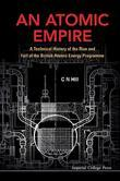 ATOMIC EMPIRE, AN: A TECHNICAL HISTORY OF THE RISE AND FALL OF THE BRITISH ATOMIC ENERGY PROGRAMME: A Technical History of the Rise and Fall of the Br