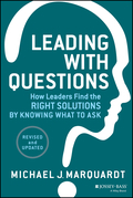 Leading with Questions: How Leaders Find the Right Solutions by Knowing What to Ask