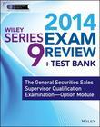 Wiley Series 9 Exam Review 2014 + Test Bank: The General Securities Sales Supervisor Qualification Examination--Option Module