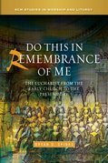 Bryan D. Spinks - Do this in Remembrance of Me: The Eucharist from the Early Church to the Present Day