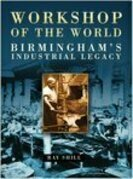 Workshop of the World: Birmingham's Industrial Heritage