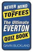 Never Mind the Toffees: The Ultimate Everton FC Quiz Book