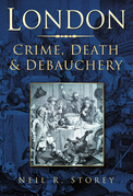 London: Crime, Death & Debauchery