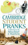 Cambridge Student Pranks: A History of Mischief & Mayhem