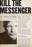 Kill the Messenger: How the CIA''s Crack-Cocaine Controversy Destroyed Journalist Gary Webb: How the CIA''s Crack-Cocaine Controversy Dest