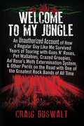 Welcome to My Jungle: An Unauthorized Account of How a Regular Guy Like Me Survived Years of Touring with Guns N' Roses, Pet Wallabies, Crazed Groupie
