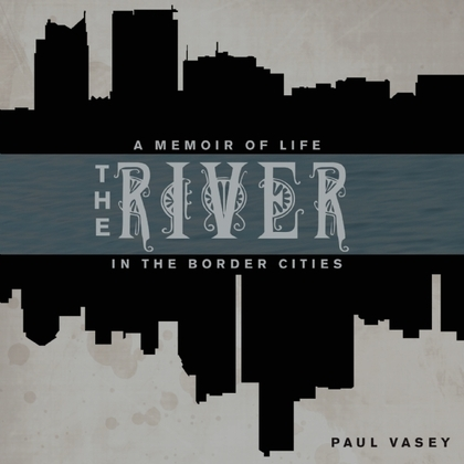 The River: A Memoir of Life in the Border Cities