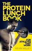 The Protein Lunch Book: For Athletes That Work