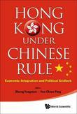 HONG KONG UNDER CHINESE RULE: ECONOMIC INTEGRATION AND POLITICAL GRIDLOCK: Economic Integration and Political Gridlock