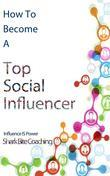 How to Become a Top Social Influencer: Increase Your Social Influence Using Online Communities