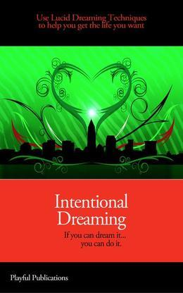 Intentional Dreaming: Using Lucid Dreaming Techniques to Help You Get What You Want