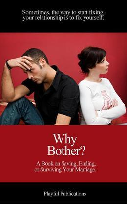 Why Bother?: A Book in Saving, Ending, and Surviving Your Marriage