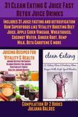 31 Clean Eating & Juice Fast Detox Drinks: 31 Juice Fasting & Detoxification Raw Superfoods Like Beet Juice, Apple Cider Vinegar, Wheatgrass, Coconut