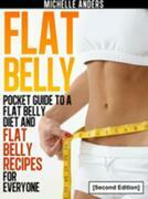 Flat Belly [Second Edition]: Pocket Guide to a Flat Belly Diet and Flat Belly Recipes for Everyone