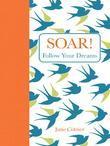 Soar!: Follow Your Dreams