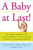 A Baby at Last!: The Couple's Complete Guide to Getting Pregnant--from Cutting-Edge Treatments to Commonsense Wisdom