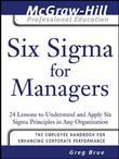Six Sigma for Managers: 24 Lessons to Understand and Apply Six Sigma Principles in Any Organization