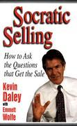 Socratic Selling: How to Ask the Questions That Get the Sale