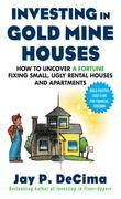 Investing in Gold Mine Houses:  How to Uncover a Fortune Fixing Small Ugly Houses and Apartments