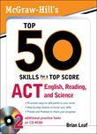 McGraw-Hill's Top 50 Skills for a Top Score: ACT English, Reading, and Science: ACT English, Reading, and Science