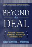 Beyond the Deal: A Revolutionary Framework for Successful Mergers & Acquisitions That Achieve Breakthrough Performance Gains