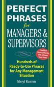 Perfect Phrases for Managers and Supervisors: Hundreds of Ready-to-Use Phrases for Any Management Situation